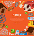 pet shop poster in cartoon style vector image