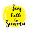 hand drawn lettering - say hello to summer vector image vector image