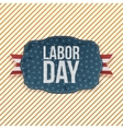 Labor Day realistic greeting Emblem vector image vector image