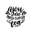 you are my cup tea hand drawn love linear vector image vector image