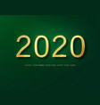 2020 happy new year greeting card gold and green vector image vector image