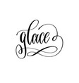 glace - black and white hand lettering text vector image vector image