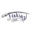 fishing time vector image vector image
