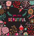 hand drawn you are beautiful floral dark backgroun vector image vector image