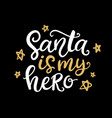 santa is my hero christmas ink lettering phrase vector image vector image
