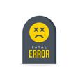 fatal error message tombstone warning vector image