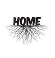 home text and idea concept with leaves and roots vector image