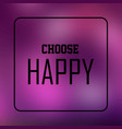 choose happy inspiration and motivation quote vector image vector image