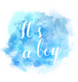 watercolor splash its a boy vector image vector image