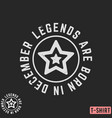 legends are born in december vintage t-shirt stamp vector image vector image