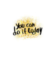 you can do it today handwritten lettering vector image