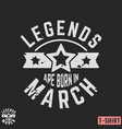 legends are born in march vintage t-shirt stamp vector image vector image