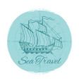 sea travel grunge banner antique ship emblem vector image vector image