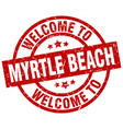 welcome to myrtle beach red stamp vector image vector image
