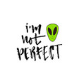 inspirational calligraphy i m not perfect modern vector image