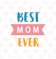 best mom ever card typography poster design vector image vector image