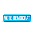 vote democrat blue 3d realistic square isolated vector image