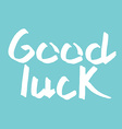 Good Luck Lettering Hand Draw lettering vector image vector image