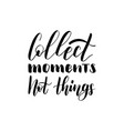 hand lettering collect moments not things vector image