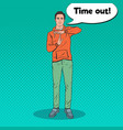pop art man gesturing time out hand sign vector image vector image