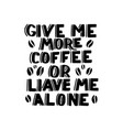 give me more coffee or leave me alone vector image