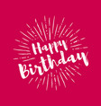 happy birthday lettering with sunbursts background vector image