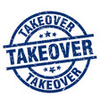takeover blue round grunge stamp vector image vector image