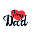 i love my dad hand drawn text with heart greeting vector image vector image