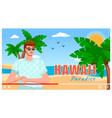 man is traveling to hawaii hot sun ocean vector image