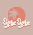 bora bora hand drawn lettering isolated vector image