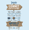 hand lettering with bible verse commit your way to vector image vector image