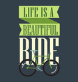 life is a beautiful ride vector image vector image