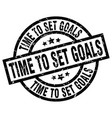 time to set goals round grunge black stamp vector image