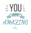 You are amazing typography poster vector image vector image