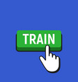 hand mouse cursor clicks the train button vector image vector image