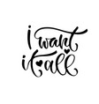 inspirational calligraphy i want it all modern vector image