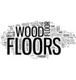 wood floors are great text word cloud concept vector image vector image