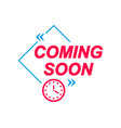 coming soon labels speech bubbles with clock icon vector image