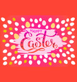Happy easter colorful lettering card festive hand