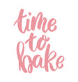 time to bake lettering phrase on white background vector image vector image