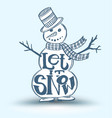 let it snow on snow man vector image vector image