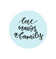 love makes a family inspirational calligraphy vector image vector image