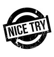 nice try rubber stamp vector image vector image