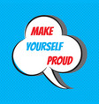 make yourself proud motivational and vector image