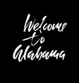 welcome to alabama modern dry brush lettering vector image