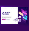 online news producing isometric landing web page vector image vector image