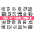 hand drawn kitchen quotes set inspirational vector image