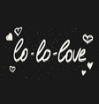love calligraphy phrase white text on black vector image vector image