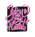 you are my heart writing - valentine lettering vector image vector image