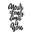 your only limit is you lettering phrase on light vector image vector image